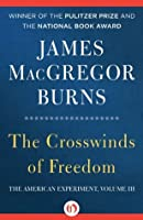 The Crosswinds of Freedom (The American Experiment)