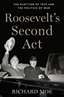 Roosevelt's Second Act: The Election of 1940 and the Politics of War (Pivotal Moments in American History)