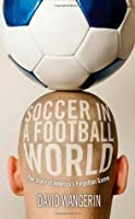 Soccer in a Football World: The Story of America's Forgotten Game (Sporting)