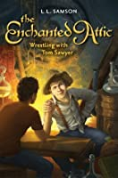 Wrestling with Tom Sawyer (The Enchanted Attic)