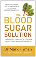 The Blood Sugar Solution: The Bestselling Programme for Preventing Diabetes, Losing Weight and Feeling Great