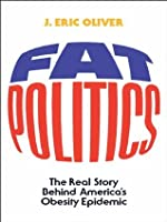 Fat Politics: The Real Story behind America's Obesity Epidemic