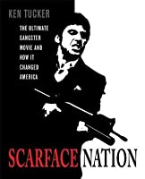 Scarface Nation: The Ultimate Gangster Movie and How It Changed America