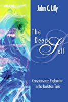 The Deep Self: Consciousness Exploration in the Isolation Tank (Consciousness Classics)