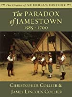 The Paradox of Jamestown: 1585 - 1700 (The Drama of American History Series)