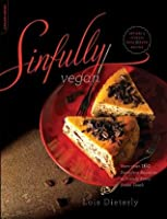 Sinfully Vegan: More than 160 Decadent Desserts to Satisfy Every Sweet Tooth