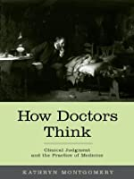 How Doctors Think: Clinical Judgment and the Practice of Medicine: Clinical Judgement and the Practice of Medicine