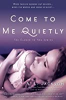 Come to Me Quietly (Closer to You, #1)