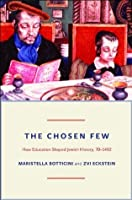 The Chosen Few: How Education Shaped Jewish History, 70-1492 (The Princeton Economic History of the Western World)