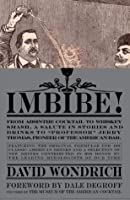 """Imbibe!: From Absinthe Cocktail to Whiskey Smash, a Salute in Stories and Drinks to """"Professor"""" Jerry Thomas, Pioneer of the American Bar Featuring the ... Drinks, and a Selection of New Drinks"""