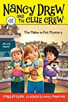 The Make-a-Pet Mystery (Nancy Drew and the Clue Crew Book 31)
