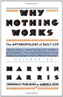 Why Nothing Works: The Anthropology of Daily Life (Touchstone Books)