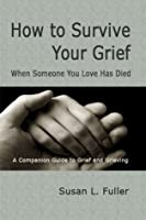 How to Survive Your Grief When Someone You Love Has Died