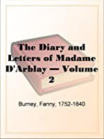 The Diary and Letters of Madame D'Arblay - Volume 2