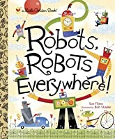 Robots, Robots Everywhere (Little Golden Book)