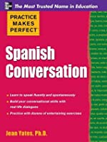 Practice Makes Perfect : Spanish Conversation (Practice Makes Perfect Series)