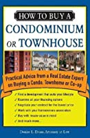How to Buy a Condominium or Townhouse: Practical Advice from a Real Estate Expert (How to Buy a Condominium Or Townshouse)