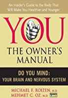 Do You Mind: Your Brain and Nervous System (You: The Owner's Manual)