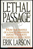 Lethal Passage: How the Travels of a Single Handgun Expose the Roots of America's Gun Crisis