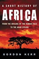 A Short History of Africa: From the origins of the human race to the Arab Spring (Pocket Essential series)