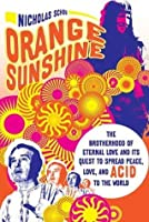 Orange Sunshine: The Brotherhood of Eternal Love and Its Quest to Spread Peace, Love, and Acid to the World