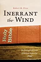 Inerrant the Wind: The Evangelical Crisis in Biblical Authority