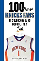 100 Things Knicks Fans Should Know & Do Before They Die (100 Things...Fans Should Know)