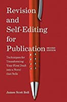 Revision and Self Editing for Publication: Techniques for Transforming Your First Draft into a Novel that Sells