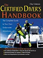 The Certified Diver's Handbook : The Complete Guide to Your Own Underwater Adventures
