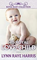 His Royal Love-Child (Royal Baby Collection)