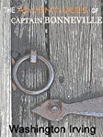 THE ADVENTURES OF CAPTAIN BONNEVILLE, U. S. A., in the Rocky Mountains and the Far West [Annotated]