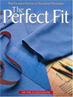 The Perfect Fit: The Classic Guide to Altering Patterns