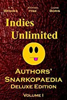 Indies Unlimited: Authors' Snarkopaedia Volume 1 Deluxe Edition