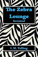 The Zebra Lounge Revisited