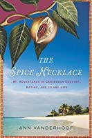 The Spice Necklace: My Adventures in Caribbean Cooking, Eating, and Island Life