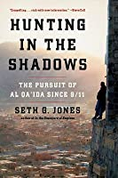 Hunting in the Shadows: The Pursuit of Al Qa'ida Since 9/11: The Persuit of Al Qa'ida Since 9/11