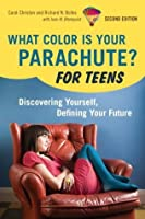What Color Is Your Parachute? For Teens, 2nd Edition: Discovering Yourself, Defining Your Future (What Color Is Your Parachute for Teens)
