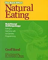 Natural Eating: Nutritional Anthropology - Eating in Harmony with our Genetic Progamming