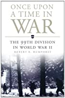 Once Upon a Time in War: The 99th Division in World War II (Campaigns and Commanders)