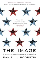 The Image: A Guide to Pseudo-Events in America (Vintage)