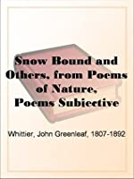 Snow Bound and Others, from Poems of Nature, Poems Subjective and Reminiscent and Religious Poems Volume II., the Works of Whittier