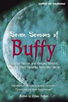 Seven Seasons of Buffy: Science Fiction and Fantasy Authors Discuss Their Favorite Television Show (Smart Pop series)