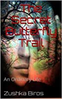 The Secret Butterfly Trail (An Ordinary Life)