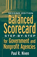 Balanced Scorecard: Step-by-Step for Government and Nonprofit Agencies
