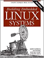 Building Embedded Linux Systems: Concepts, Techniques, Tricks, and Traps