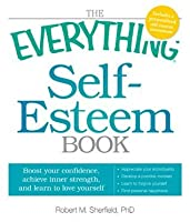 The Everything Self-Esteem Book: Boost Your Confidence, Achieve Inner Strength, and Learn to Love Yourself (Everything®)