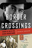 Border Crossings: Coming of Age in the Czech Resistance (A Memoir)
