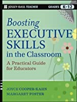 Boosting Executive Skills in the Classroom: A Practical Guide for Educators (Jossey-Bass Teacher: Grades K-12)