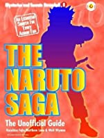 The Naruto Saga: The Unofficial Guide (Mysteries and Secrests Revealed! Book 8)