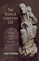 The Radical Christian Life: A Year with Saint Benedict